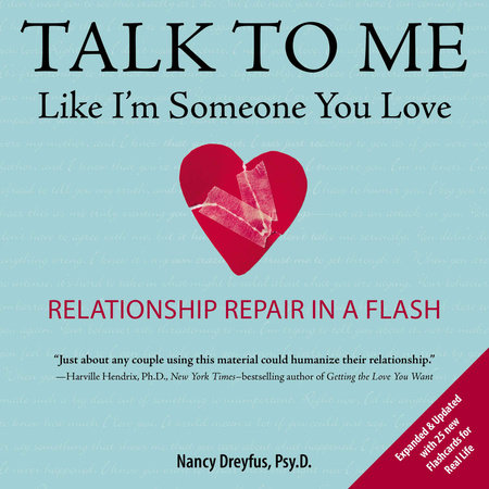 Talk to Me Like I'm Someone You Love, revised edition by Nancy Dreyfus, Psy.D.