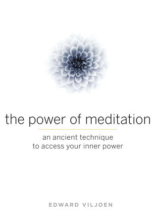 The Power of Meditation by Edward Viljoen