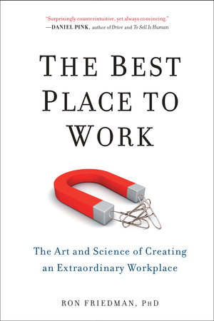 The Best Place to Work by Ron Friedman, PhD