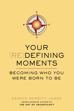 Your Redefining Moments by Dennis Merritt Jones