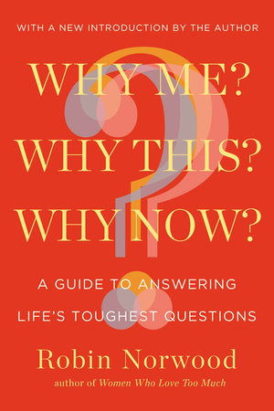 Why Me? Why This? Why Now? by Robin Norwood