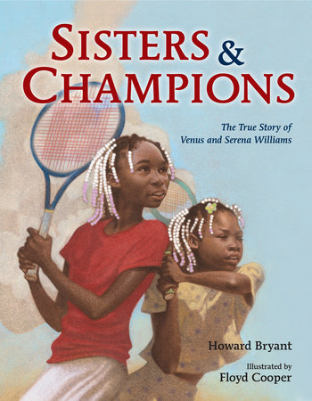 Sisters and Champions: The Story of Venus and Serena Williams by Howard Bryant