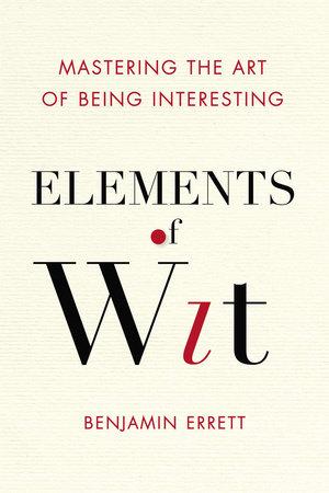 Elements of Wit by Benjamin Errett
