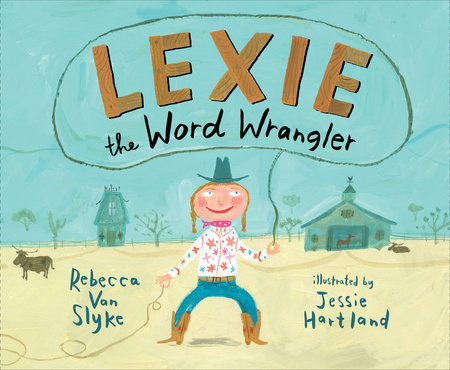 Lexie the Word Wrangler by Rebecca Van Slyke
