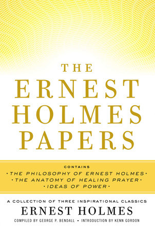The Ernest Holmes Papers by Ernest Holmes and George P. Bendall