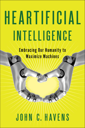 Heartificial Intelligence by John Havens
