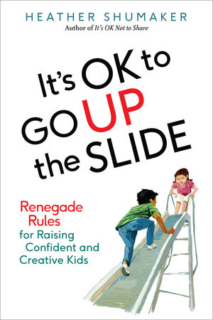It's OK to Go Up the Slide by Heather Shumaker