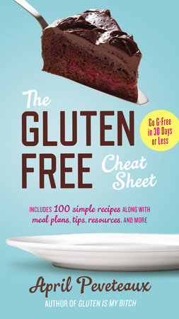 The Gluten-Free Cheat Sheet by April Peveteaux