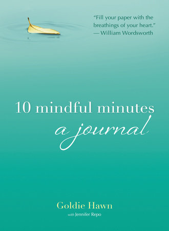 10 Mindful Minutes by Goldie Hawn and Jennifer Repo