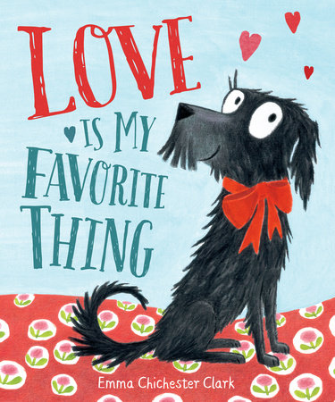 Love Is My Favorite Thing by Emma Chichester Clark