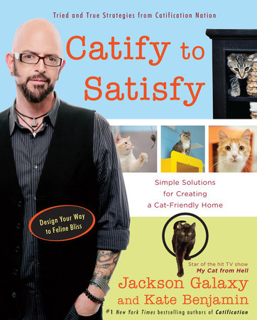 Catify to Satisfy by Jackson Galaxy and Kate Benjamin