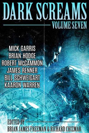 Dark Screams: Volume Seven by Brian Hodge, Robert McCammon and Bill Schweigart