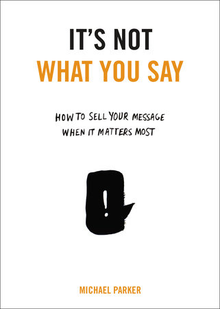 It's Not What You Say by Michael Parker