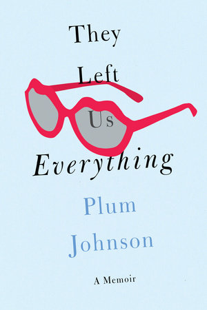 They Left Us Everything by Plum Johnson