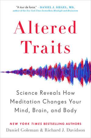 Altered Traits by Daniel Goleman and Richard J. Davidson