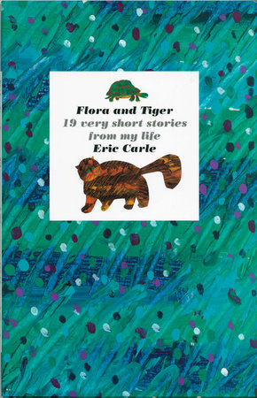 Flora and Tiger by Eric Carle
