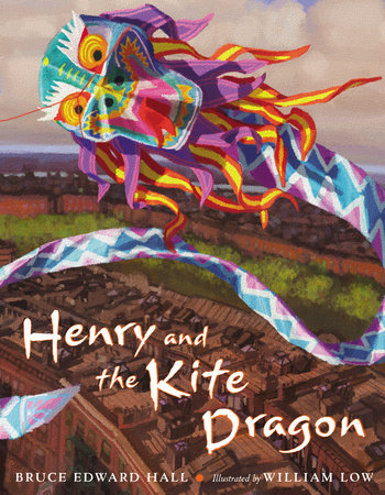 Henry & the Kite Dragon by Bruce Edward Hall
