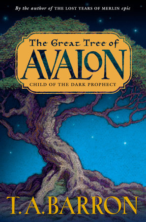 The Great Tree of Avalon, Book One: Child of the Dark Prophecy by T. A. Barron