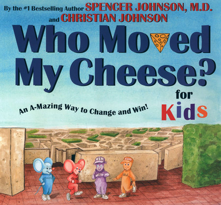 WHO MOVED MY CHEESE? for Kids by Spencer Johnson