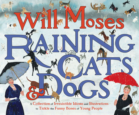 Raining Cats and Dogs by Will Moses