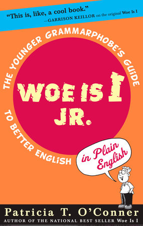 Woe is I Jr. by Patricia T. O'Conner