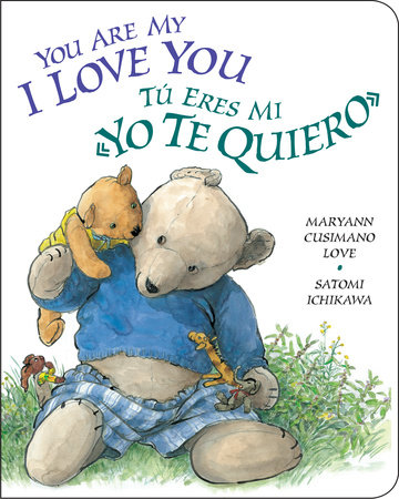 You Are My I Love You / Tú eres mi «yo te quiero» by Maryann Cusimano Love