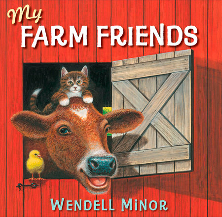 My Farm Friends by Wendell Minor