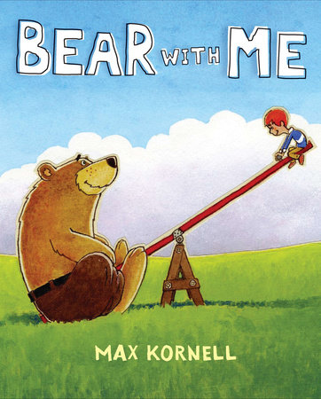 Bear with Me by Max Kornell