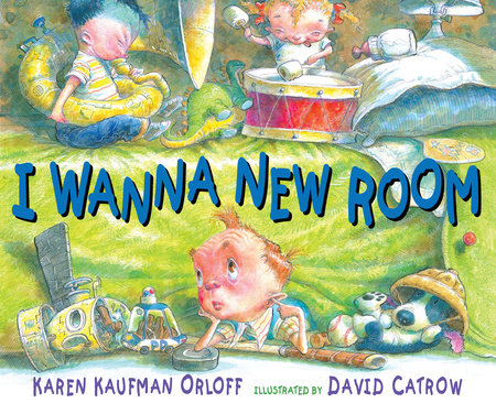 I Wanna New Room by Karen Kaufman Orloff