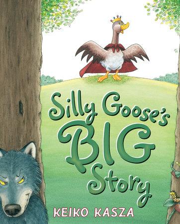 Silly Goose's Big Story by Keiko Kasza