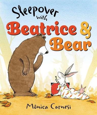 Sleepover with Beatrice and Bear by Mônica Carnesi