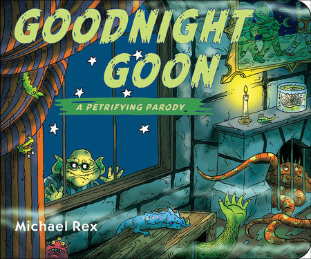 Goodnight Goon: a Petrifying Parody by Michael Rex