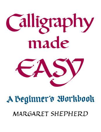 Calligraphy Made Easy by Margaret Shepherd