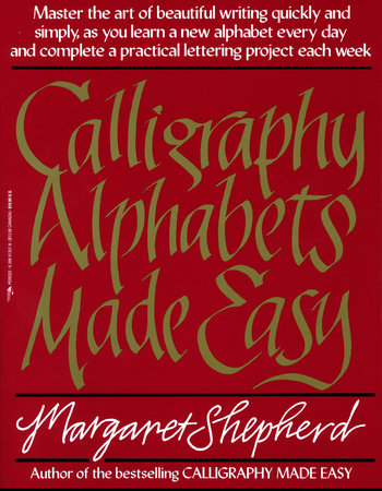 Calligraphy Alphabets Made Easy by Margaret Shepherd