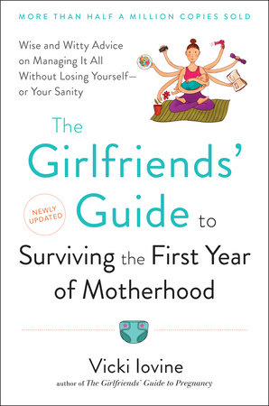 The Girlfriends' Guide to Surviving 1st year mother by Vicki Iovine