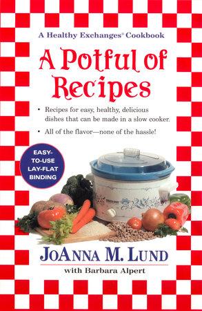 A Potful of Recipes by JoAnna M. Lund and Barbara Alpert
