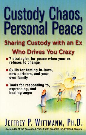 Custody Chaos, Personal Peace by Jeffrey P. Wittmann