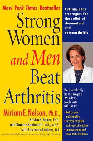 Strong Women and Men Beat Arthritis by Miriam E. Nelson Ph.D, Kristin Baker, Lawrence Lindner M.A. and Ronenn Roubenoff