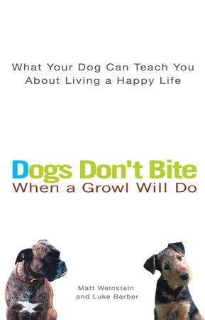 Dogs Don't Bite When a Growl Will Do by Matt Weinstein and Luke Barber