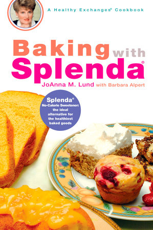 Baking with Splenda by JoAnna M. Lund and Barbara Alpert