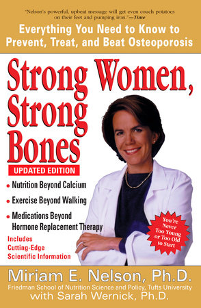 Strong Women, Strong Bones by Miriam E. Nelson Ph.D and Sarah Wernick