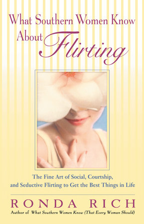 What Southern Women Know About Flirting by Ronda Rich