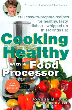Cooking Healthy with a Food Processor by JoAnna M. Lund and Barbara Alpert