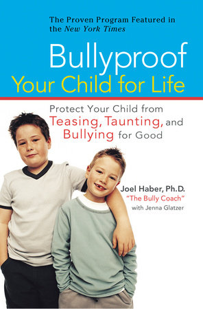 Bullyproof Your Child For Life by Joel Haber and Jenna Glatzer