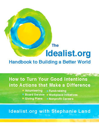 The Idealist.org Handbook to Building a Better World by Idealist.org and Stephanie Land