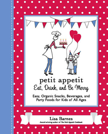 Petit Appetit: Eat, Drink, and Be Merry by Lisa Barnes