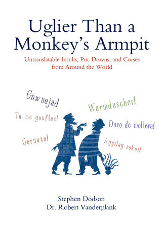 Uglier Than a Monkey's Armpit by Stephen Dodson and Robert Vanderplank