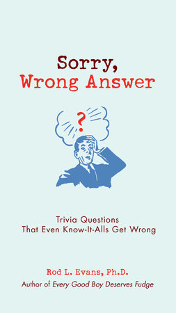 Sorry, Wrong Answer by Rod L. Evans Ph.D.