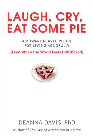 Laugh, Cry, Eat Some Pie by Deanna Davis Ph.D.