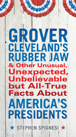 Grover Cleveland's Rubber Jaw and Other Unusual, Unexpected, Unbelievable but Al by Stephen Spignesi